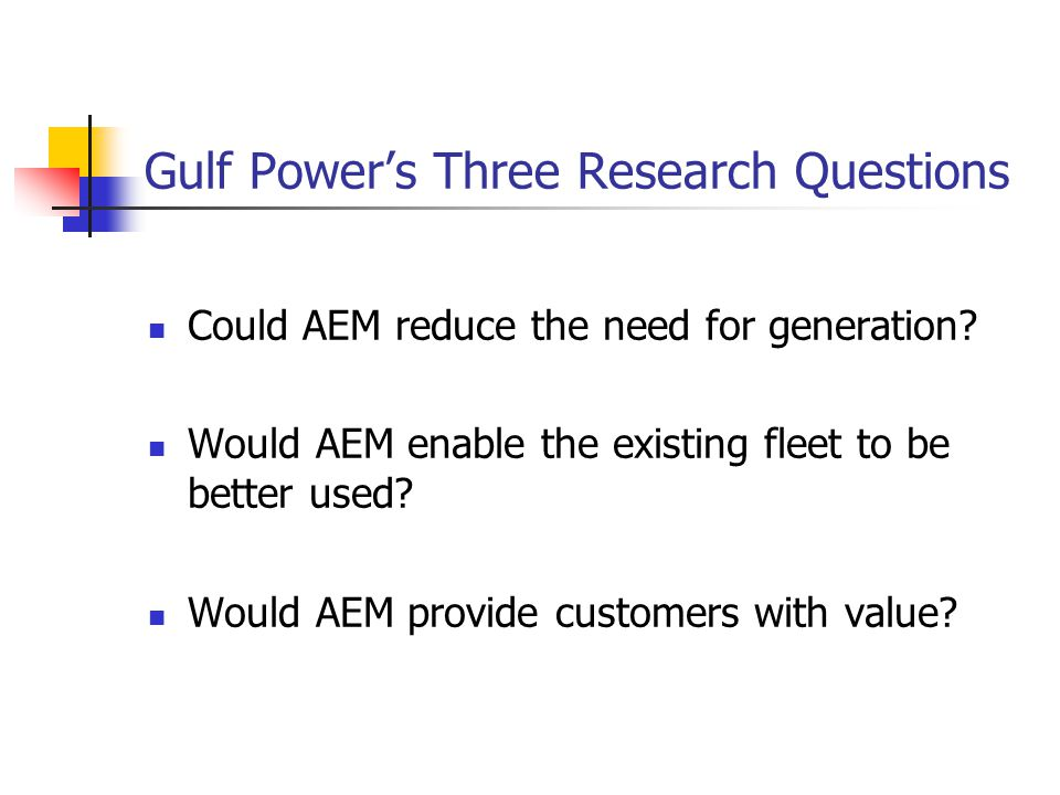 Gulf Power's Three Research Questions Could AEM reduce the need for generation.
