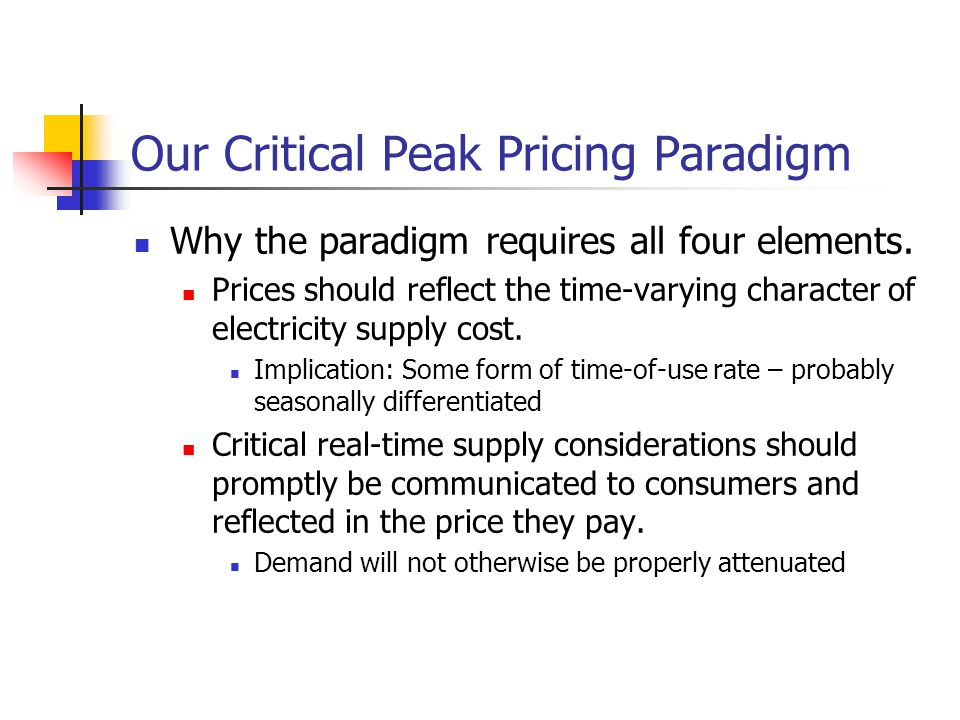 Our Critical Peak Pricing Paradigm Why the paradigm requires all four elements.
