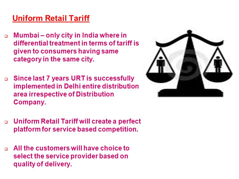 confidential 10 Uniform Retail Tariff  Mumbai – only city in India where in differential treatment in terms of tariff is given to consumers having sa