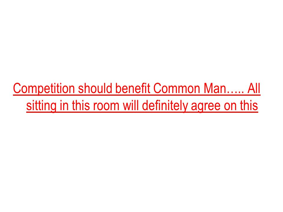 confidential 8 Competition should benefit Common Man….. All sitting in this room will definitely agree on this