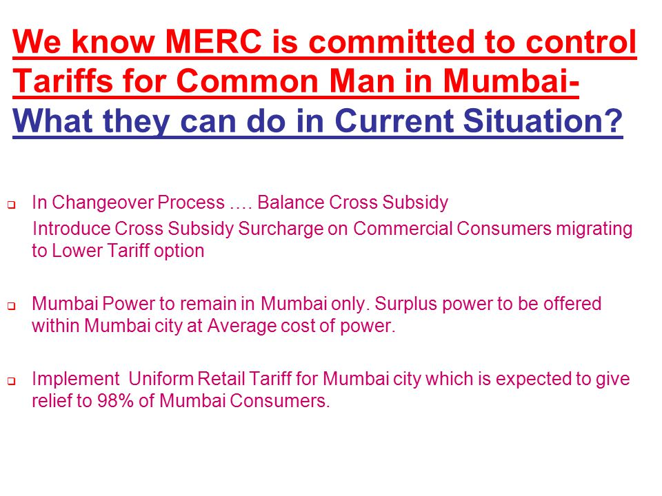 confidential 9 We know MERC is committed to control Tariffs for Common Man in Mumbai- What they can do in Current Situation?  In Changeover Process …