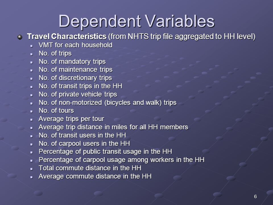 6 Dependent Variables Travel Characteristics (from NHTS trip file aggregated to HH level) VMT for each household VMT for each household No.