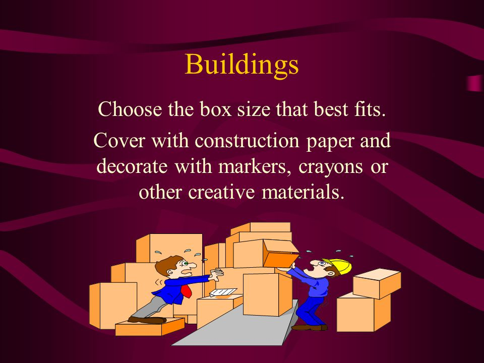 Materials: Construction Paper Glue Scissors Markers and Crayons Poster Board Boxes Toys