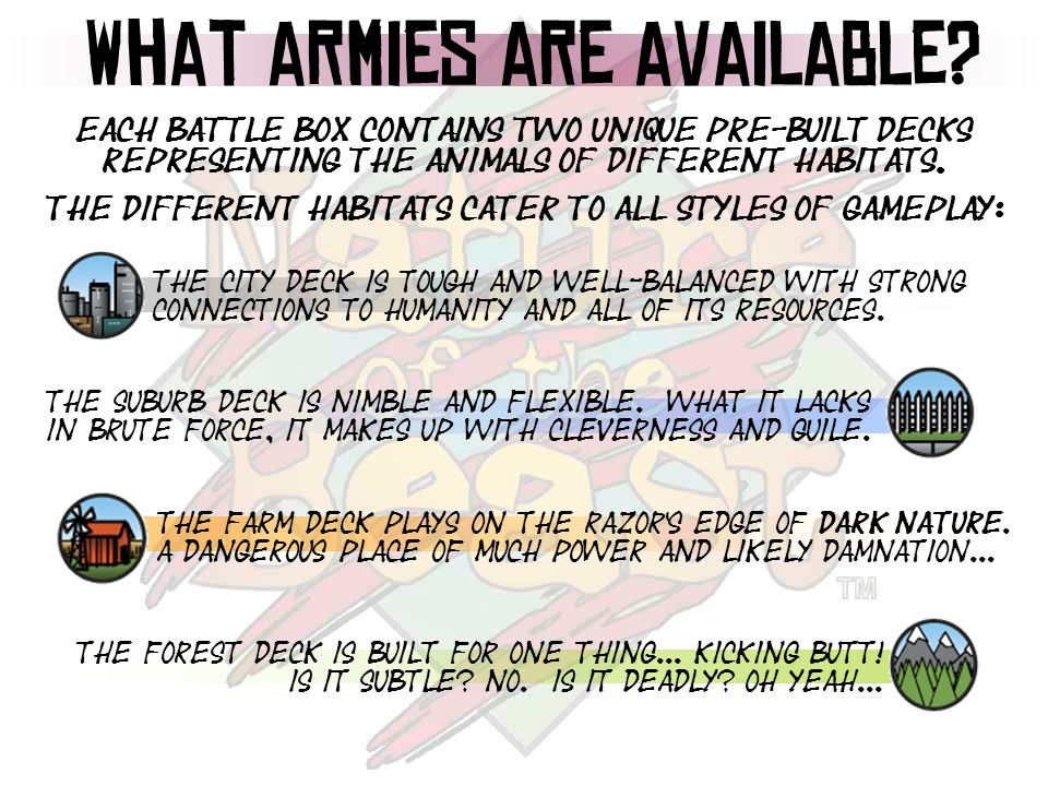 What armies are available? Each battle box contains two unique pre-built decks representing the animals of different habitats. The different habitats