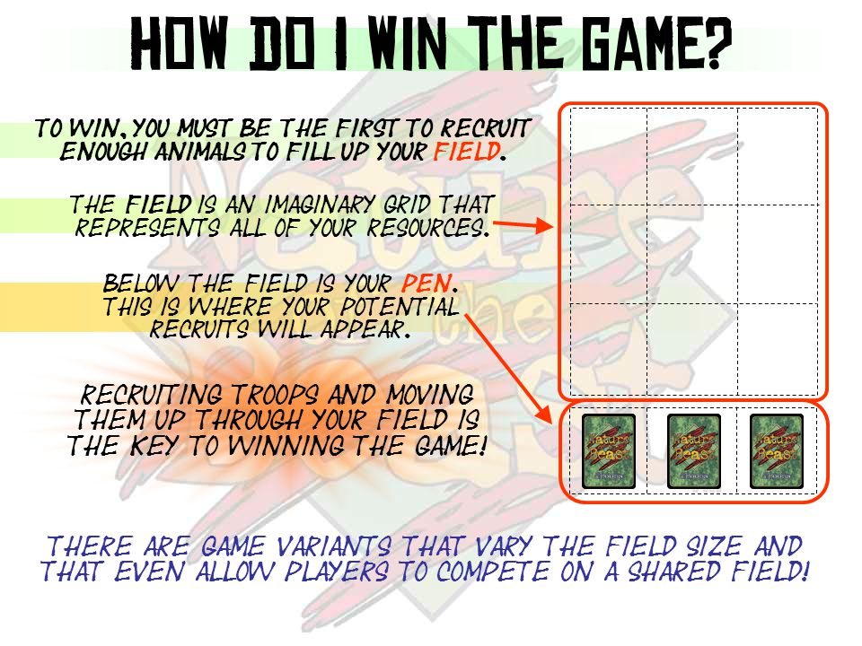 How do I win the game? Recruiting troops and moving them up through your field is the key to winning the game! There are game variants that vary the f
