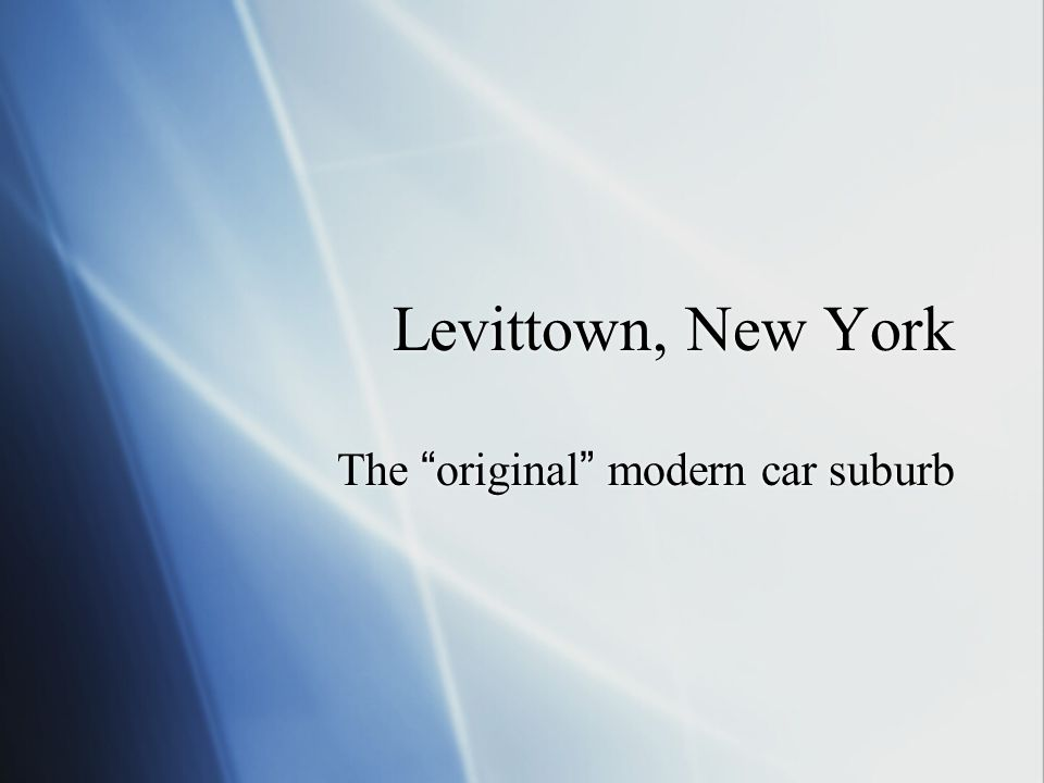 Levittown, New York The original modern car suburb