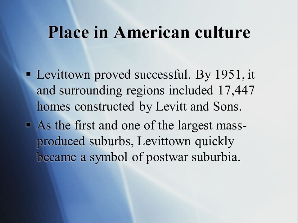 Place in American culture  Levittown proved successful. By 1951, it and surrounding regions included 17,447 homes constructed by Levitt and Sons.  A