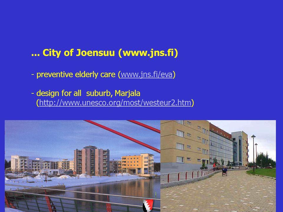 ... City of Joensuu (www.jns.fi) - preventive elderly care (www.jns.fi/eva)www.jns.fi/eva - design for all suburb, Marjala (http://www.unesco.org/most