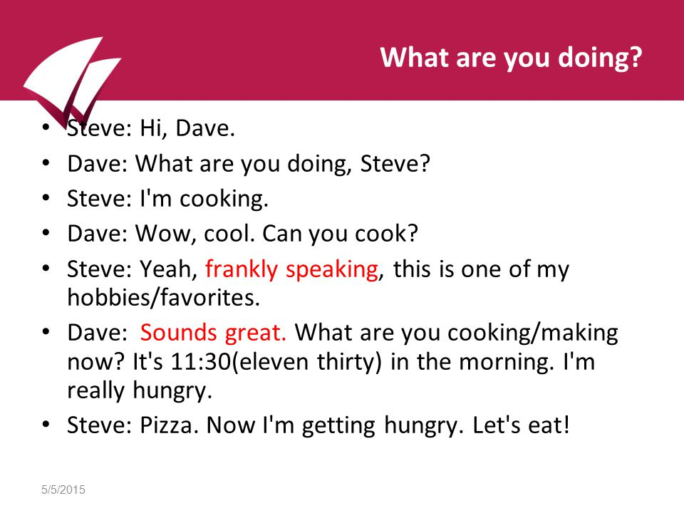 5/5/2015 What are you doing. Steve: Hi, Dave. Dave: What are you doing, Steve.