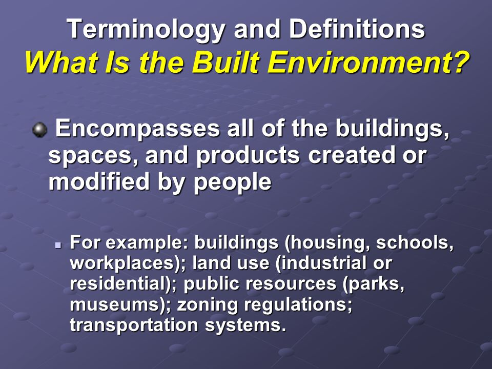 Terminology and Definitions What Is the Built Environment.