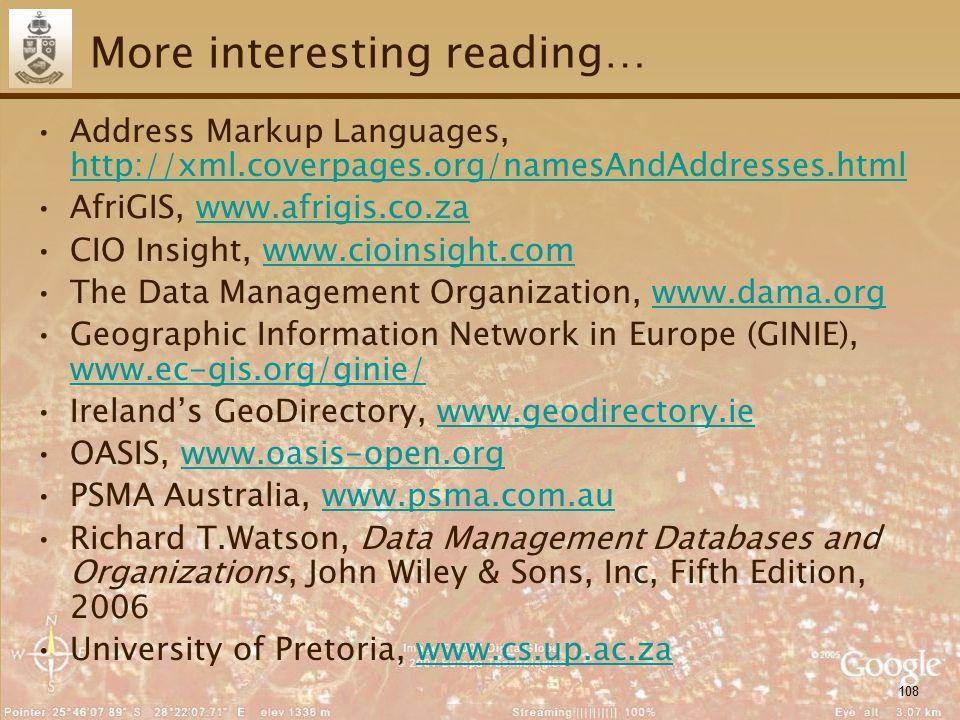 108 More interesting reading… Address Markup Languages, http://xml.coverpages.org/namesAndAddresses.html http://xml.coverpages.org/namesAndAddresses.h