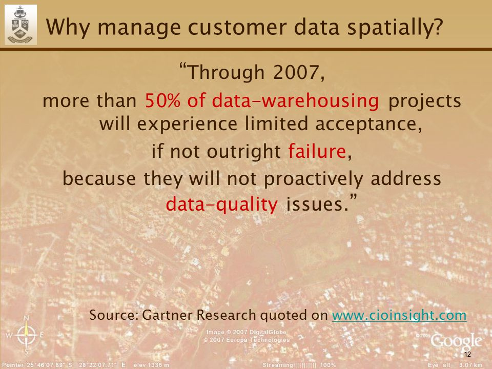 """12 Why manage customer data spatially? """" Through 2007, more than 50% of data-warehousing projects will experience limited acceptance, if not outright"""
