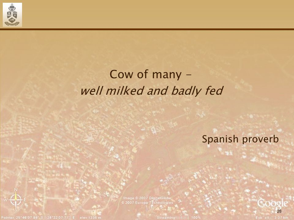 28 Cow of many - well milked and badly fed Spanish proverb