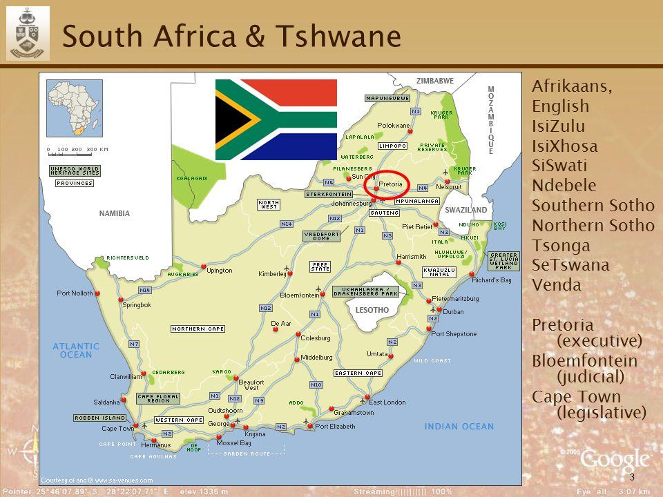 3 South Africa & Tshwane Afrikaans, English IsiZulu IsiXhosa SiSwati Ndebele Southern Sotho Northern Sotho Tsonga SeTswana Venda Pretoria (executive) Bloemfontein (judicial) Cape Town (legislative)