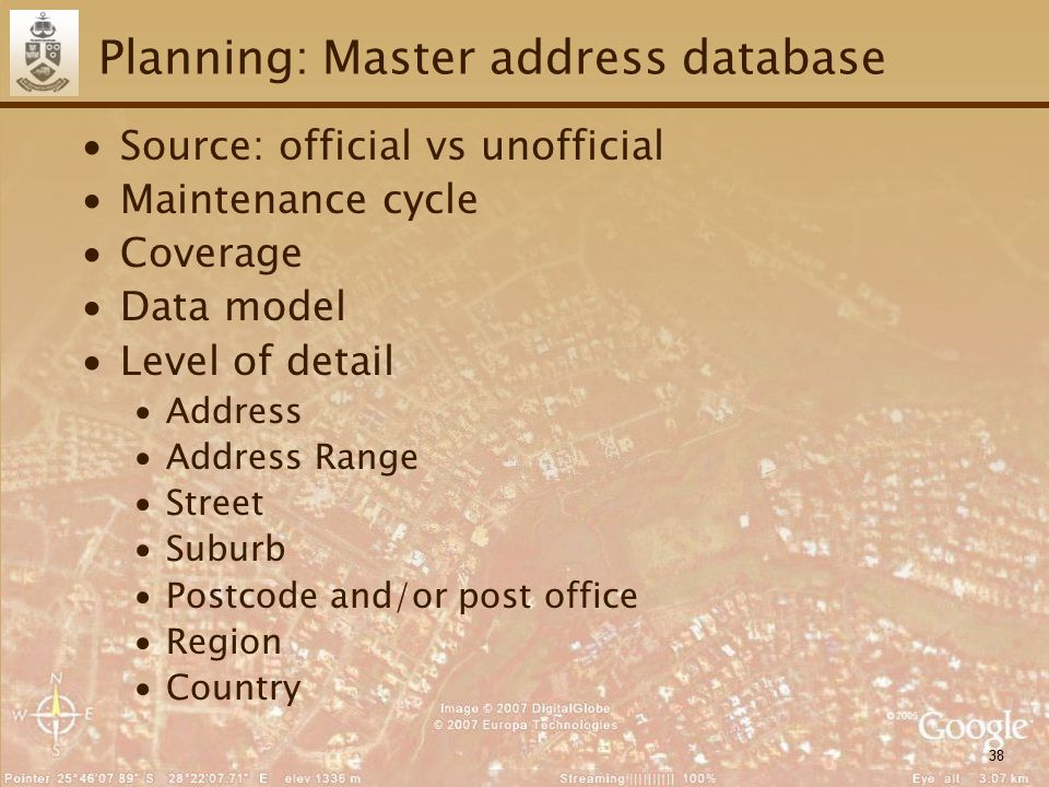 38 Planning: Master address database ∙Source: official vs unofficial ∙Maintenance cycle ∙Coverage ∙Data model ∙Level of detail ∙Address ∙Address Range