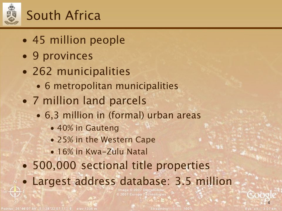 4 South Africa ∙45 million people ∙9 provinces ∙262 municipalities ∙6 metropolitan municipalities ∙7 million land parcels ∙6,3 million in (formal) urban areas ∙40% in Gauteng ∙25% in the Western Cape ∙16% in Kwa-Zulu Natal ∙500,000 sectional title properties ∙Largest address database: 3.5 million