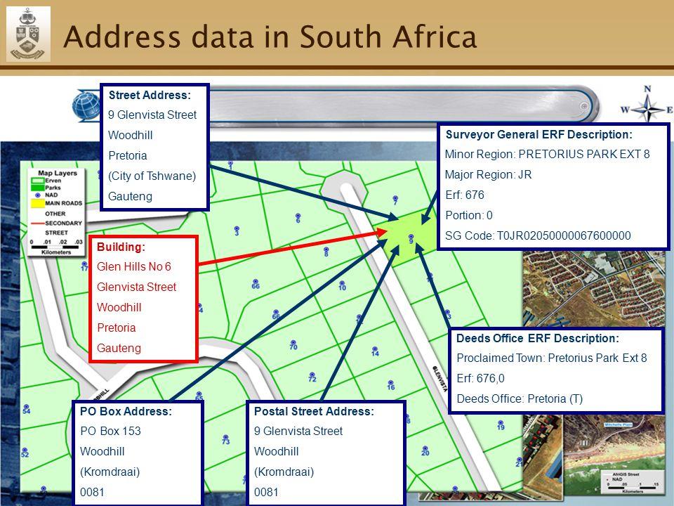 77 Address data in South Africa Street Address: 9 Glenvista Street Woodhill Pretoria (City of Tshwane) Gauteng PO Box Address: PO Box 153 Woodhill (Kromdraai) 0081 Postal Street Address: 9 Glenvista Street Woodhill (Kromdraai) 0081 Deeds Office ERF Description: Proclaimed Town: Pretorius Park Ext 8 Erf: 676,0 Deeds Office: Pretoria (T) Surveyor General ERF Description: Minor Region: PRETORIUS PARK EXT 8 Major Region: JR Erf: 676 Portion: 0 SG Code: T0JR02050000067600000 Building: Glen Hills No 6 Glenvista Street Woodhill Pretoria Gauteng