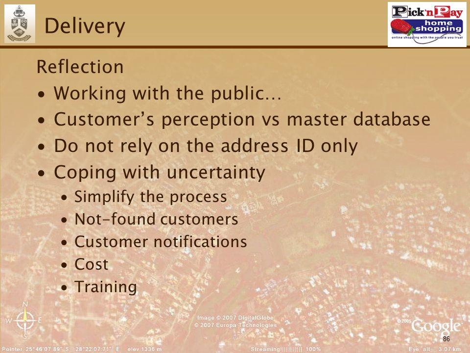 86 Delivery Reflection ∙Working with the public… ∙Customer's perception vs master database ∙Do not rely on the address ID only ∙Coping with uncertaint