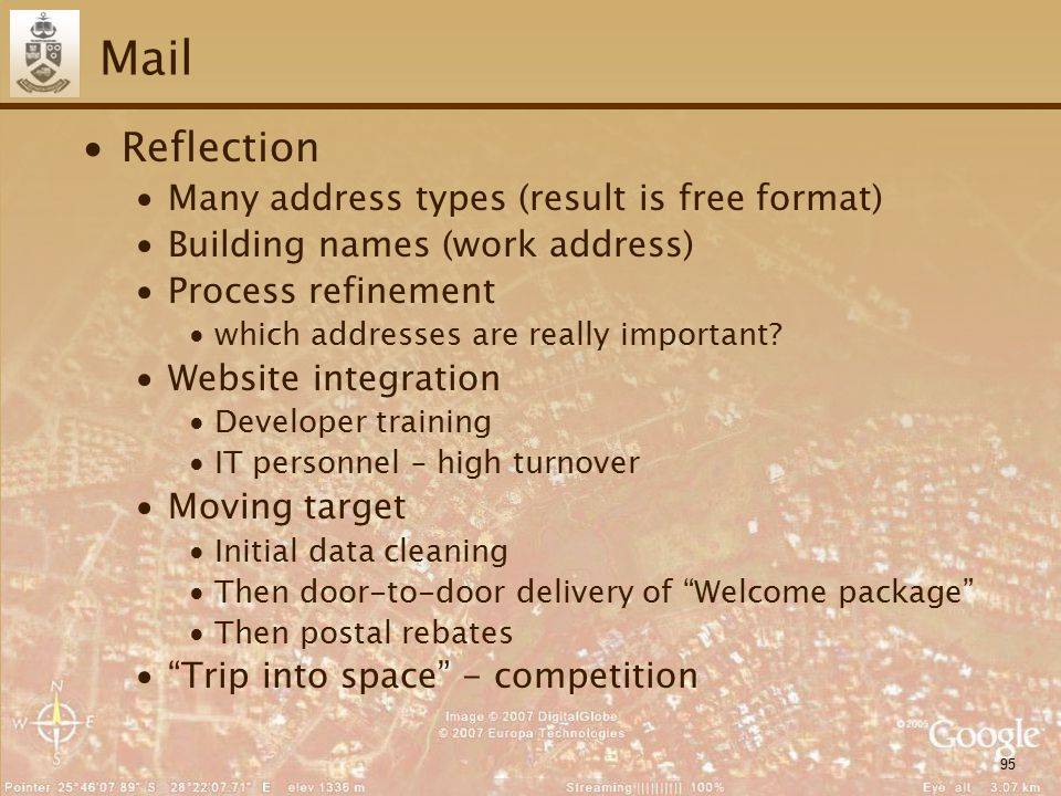 95 Mail ∙Reflection ∙Many address types (result is free format) ∙Building names (work address) ∙Process refinement ∙which addresses are really important.