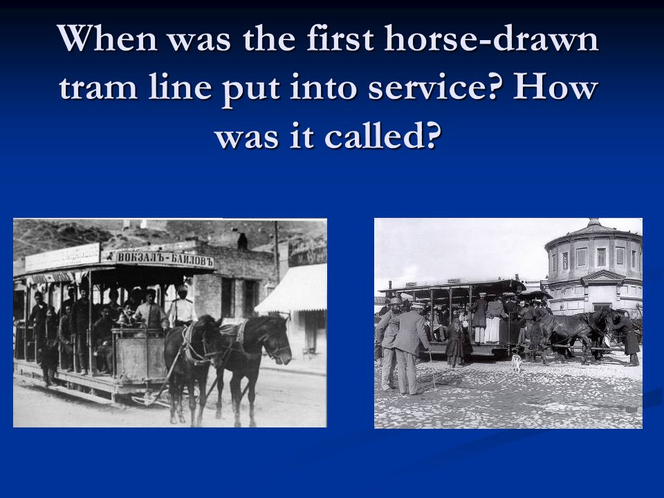 When was the first horse-drawn tram line put into service How was it called