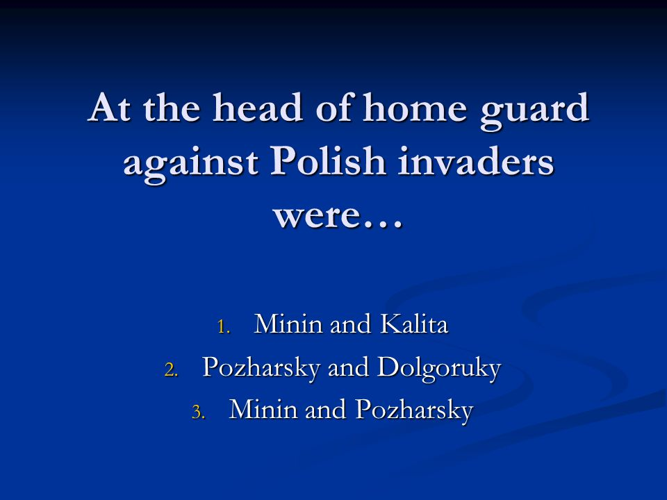 At the head of home guard against Polish invaders were… 1.