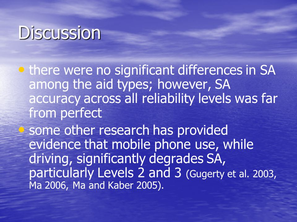 Discussion there were no significant differences in SA among the aid types; however, SA accuracy across all reliability levels was far from perfect some other research has provided evidence that mobile phone use, while driving, significantly degrades SA, particularly Levels 2 and 3 (Gugerty et al.