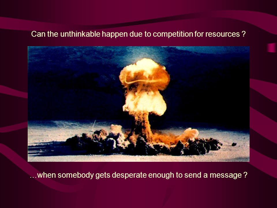 Can the unthinkable happen due to competition for resources .