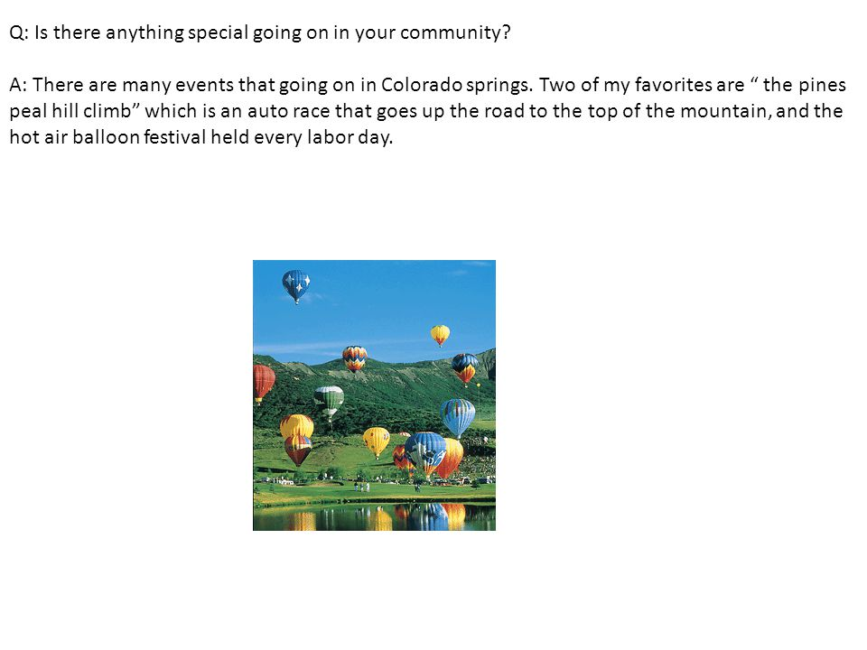 Q: Is there anything special going on in your community.