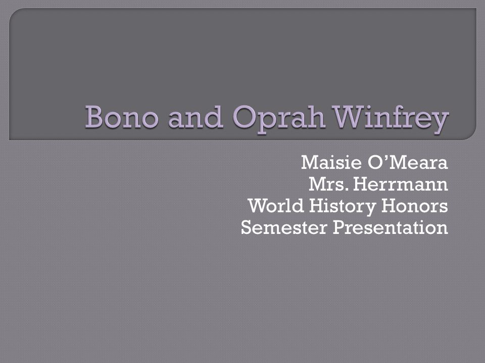  Biographies Bono Oprah Winfrey  Similarities  Differences  Who had a greater impact?
