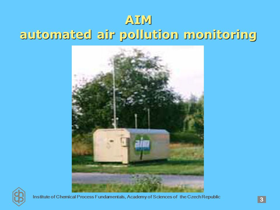 Institute of Chemical Process Fundamentals, Academy of Sciences of the Czech Republic 4 AIM automated air pollution monitoring
