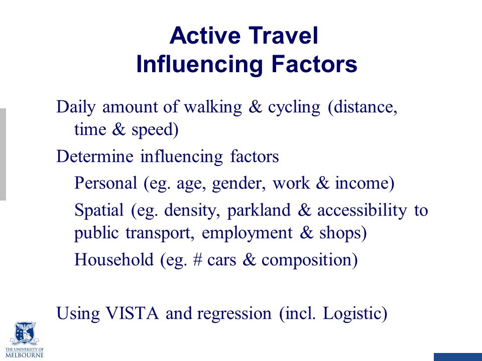 Daily amount of walking & cycling (distance, time & speed) Determine influencing factors Personal (eg.