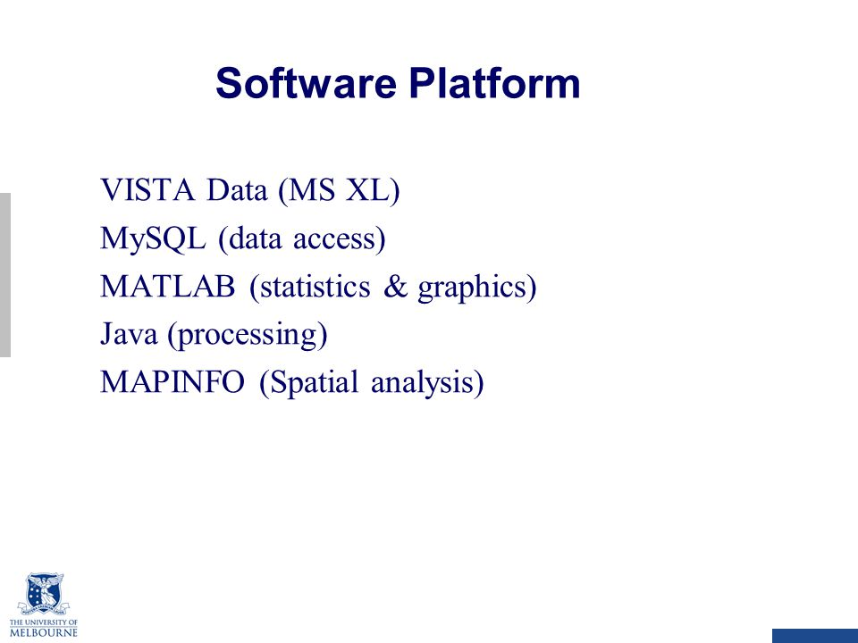 VISTA Data (MS XL) MySQL (data access) MATLAB (statistics & graphics) Java (processing) MAPINFO (Spatial analysis) Software Platform