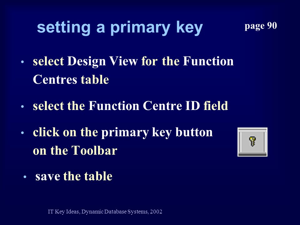 setting a primary key page 90 select Design View for the Function Centres table select the Function Centre ID field click on the primary key button on