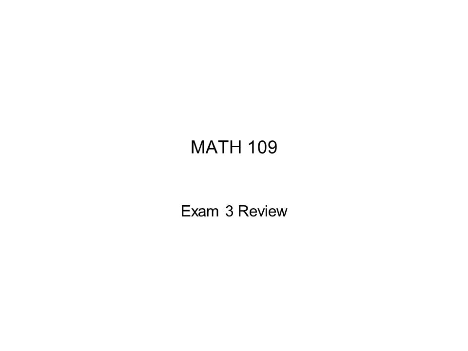 MATH 109 Exam 3 Review