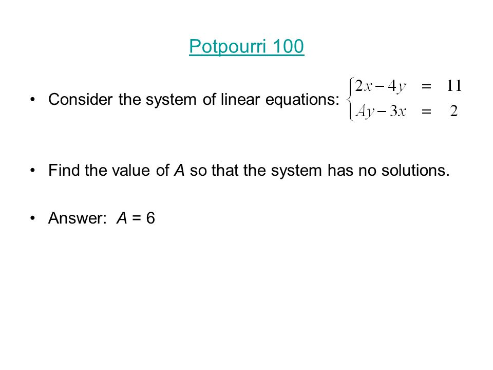 Potpourri 100 Consider the system of linear equations: Find the value of A so that the system has no solutions.