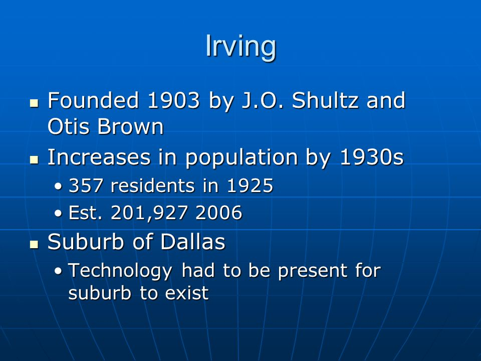 Irving Founded 1903 by J.O. Shultz and Otis Brown Founded 1903 by J.O.