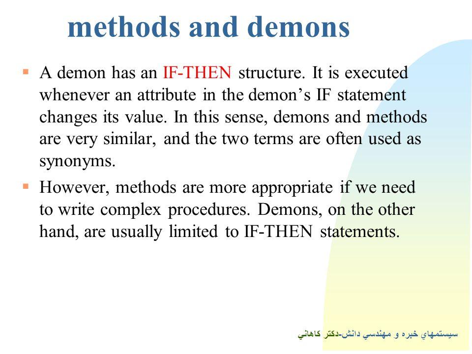 سيستمهاي خبره و مهندسي دانش-دكتر كاهاني methods and demons  A demon has an IF-THEN structure.