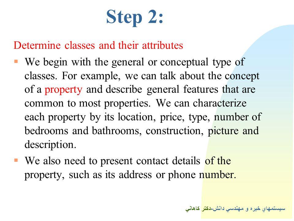 سيستمهاي خبره و مهندسي دانش-دكتر كاهاني 4Step 2: Determine classes and their attributes  We begin with the general or conceptual type of classes.