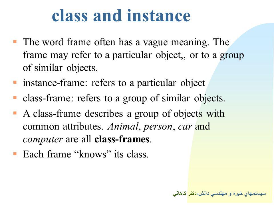 سيستمهاي خبره و مهندسي دانش-دكتر كاهاني class and instance  The word frame often has a vague meaning.