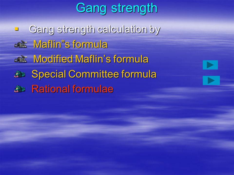 "Gang strength  G ang strength calculation by Maflin""s formula Modified Maflin's formula Special Committee formula Rational formulae"