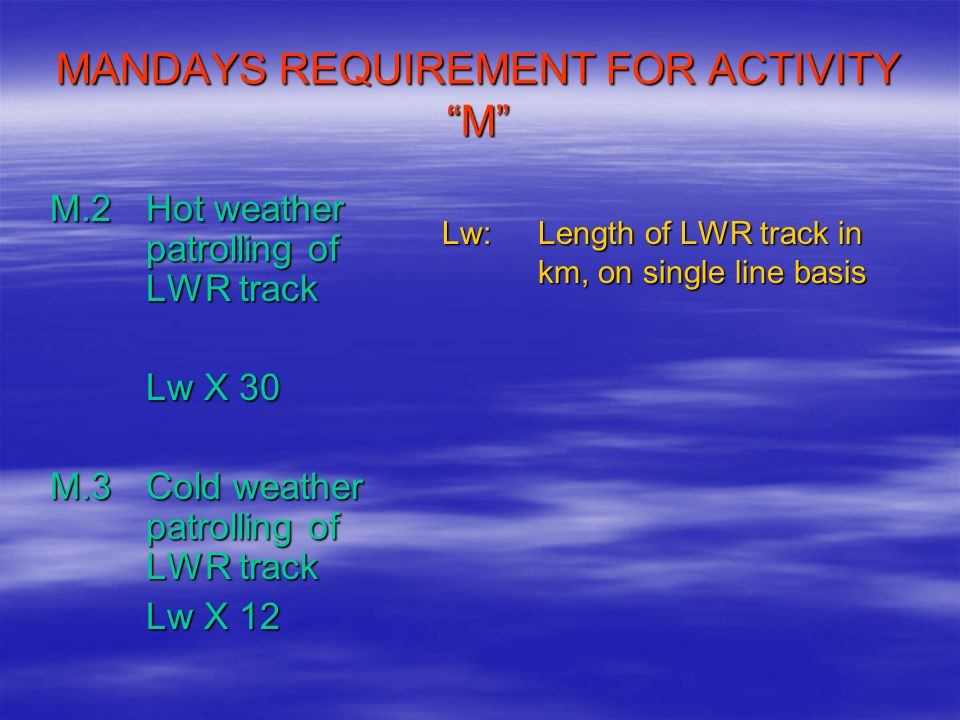 """MANDAYS REQUIREMENT FOR ACTIVITY """"M"""" M.2 Hot weather patrolling of LWR track Lw X 30 M.3 Cold weather patrolling of LWR track Lw X 12 Lw: Length of LW"""