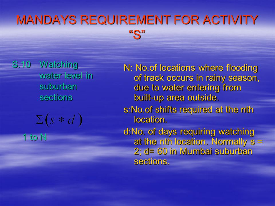 """MANDAYS REQUIREMENT FOR ACTIVITY """"S"""" S.10Watching water level in suburban sections 1 to N N: No.of locations where flooding of track occurs in rainy s"""