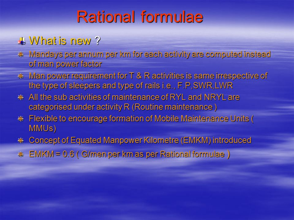Rational formulae What is new ? Mandays per annum per km for each activity are computed instead of man power factor Man power requirement for T & R ac