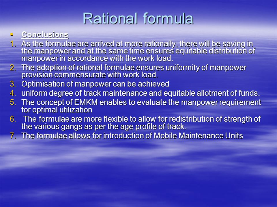 Rational formula  Conclusions 1.As the formulae are arrived at more rationally, there will be saving in the manpower and at the same time ensures equ
