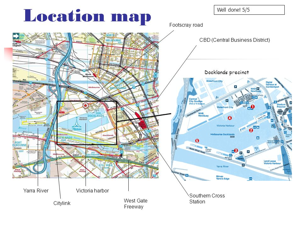 Location map Southern Cross Station Victoria harborYarra River Citylink CBD (Central Business District) West Gate Freeway Footscray road Docklands precinct Well done.