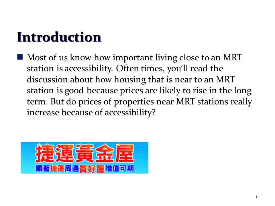 Introduction Most of us know how important living close to an MRT station is accessibility.