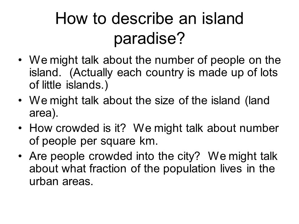 How to describe an island paradise? We might talk about the number of people on the island. (Actually each country is made up of lots of little island