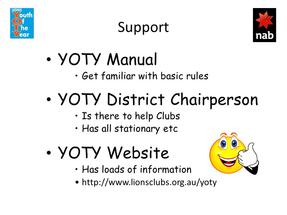 Support YOTY Manual Get familiar with basic rules YOTY District Chairperson Is there to help Clubs Has all stationary etc YOTY Website Has loads of in