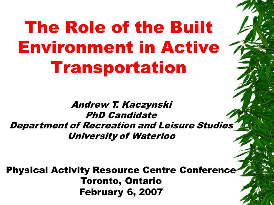 The Role of the Built Environment in Active Transportation Andrew T.