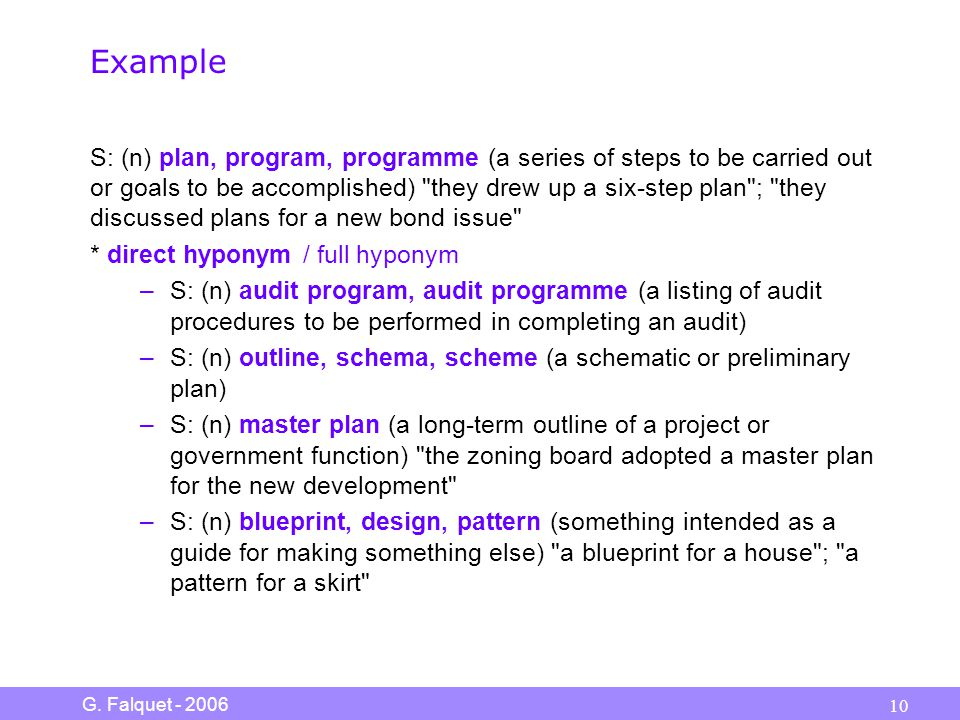 G. Falquet - 2006 10 Example S: (n) plan, program, programme (a series of steps to be carried out or goals to be accomplished)